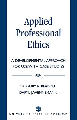 Applied Professional Ethics By Beabout, Gregory R./ Wennemann, Daryl J.